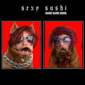 Sexy Sushi - Marre Marre Marre
