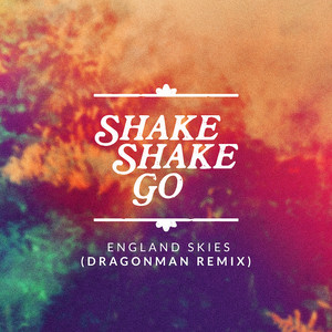 Shake Shake Go - England Skies (dragonman Remix) [radio Edit]