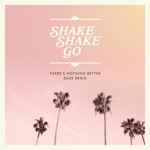 Shake Shake Go - There's Nothing Better (daze Remix)