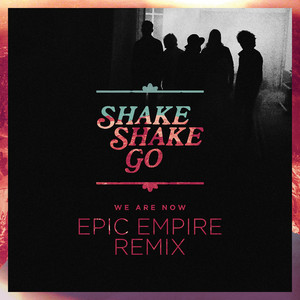 Shake Shake Go - We Are Now (epic Empire Remix)