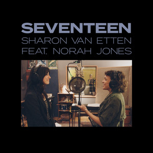 Sharon Van Etten - Seventeen (feat. Norah Jones)
