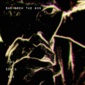She Drew The Gun - If You Could See