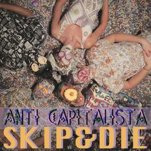 Skip & Die - Anti-capitalista