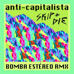 Skip & Die - Anti-capitalista (bomba Estereo Remix)