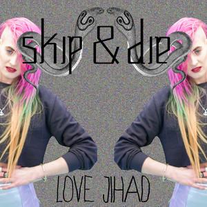 Skip & Die - Love Jihad