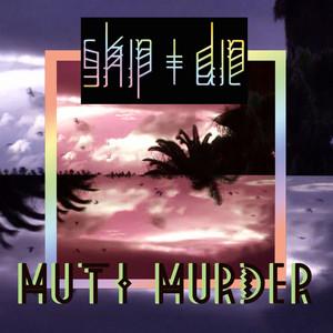 Skip & Die - Muti Murder