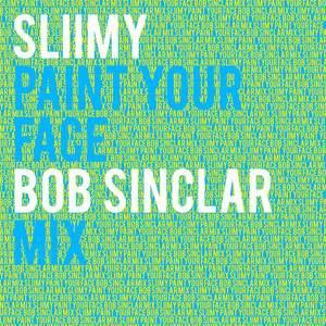 Sliimy - Paint Your Face (bob Sinclar Mix)