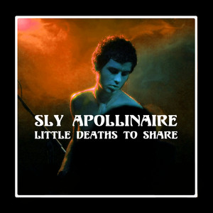 Sly Apollinaire - Little Deaths To Share