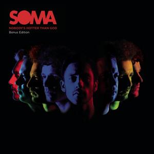 Soma - Nobody's Hotter Than God