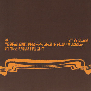 Stereolab - Cobra And Phases Group Play Voltage In The Milky Night