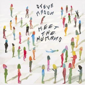 Steve Mason - Meet The Humans