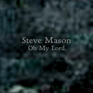 Steve Mason - Oh My Lord