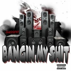 Success - Bangin My Shit