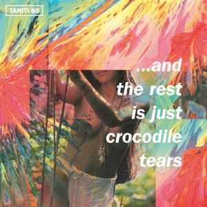 Tahiti 80 - …and The Rest Is Just Crocodile Tears