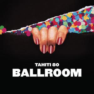 Tahiti 80 - Ballroom