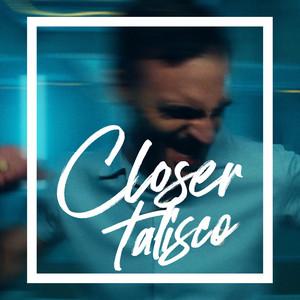 Talisco - Closer