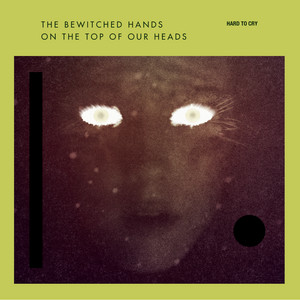 The Bewitched Hands - Hard To Cry