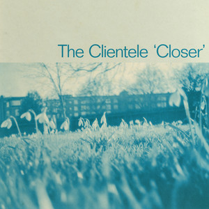 The Clientele - Closer