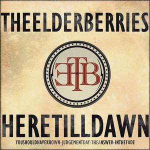 The Elderberries - Here Till Dawn