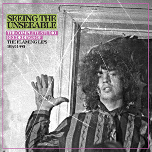 The Flaming Lips - Seeing The Unseeable: The Complete Studio Recordings Of The …