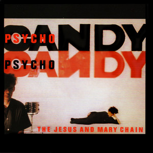 The Jesus and Mary Chain - Psychocandy (expanded Version)