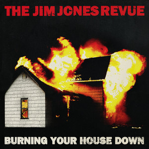 The Jim Jones Revue - Burning Your House Down