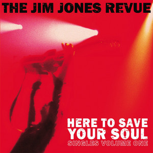 The Jim Jones Revue - Here To Save Your Soul