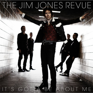 The Jim Jones Revue - It's Gotta Be About Me