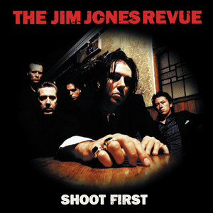 The Jim Jones Revue - Shoot First
