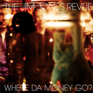 The Jim Jones Revue - Where Da Money Go?
