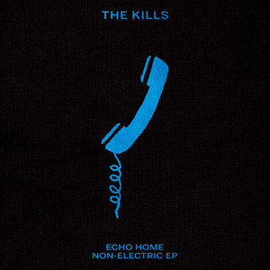 The Kills - Echo Home – Non-electric Ep