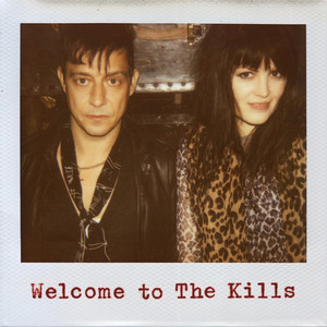 The Kills - Welcome To The Kills