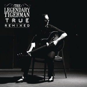 The Legendary Tigerman - True Remixed (+ Bonus Remixes)