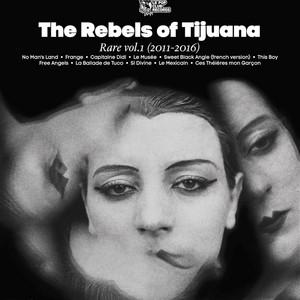 The Rebels of Tijuana - Rare, Vol. 1 (2011-2016)