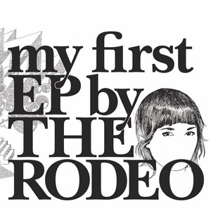 The Rodeo - My First Ep By The Rodeo