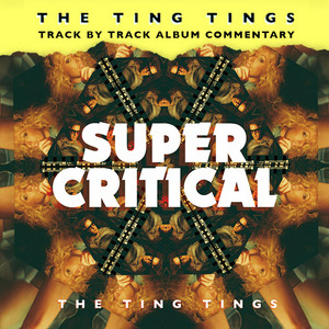 The Ting Tings - Super Critical (track By Track Commentary)