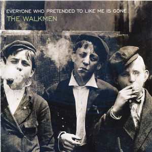 The Walkmen - Everyone Who Pretended To Like Me Is Gone