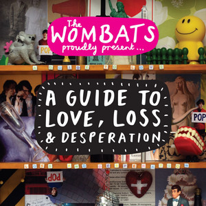 The Wombats - Proudly Present… A Guide To Love, Loss & Desperation