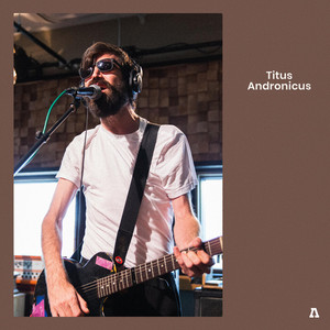Titus Andronicus - Titus Andronicus On Audiotree Live