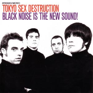 Tokyo Sex Destruction - Black Noise Is The New Sound!