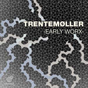 Trentemøller - Early Worx