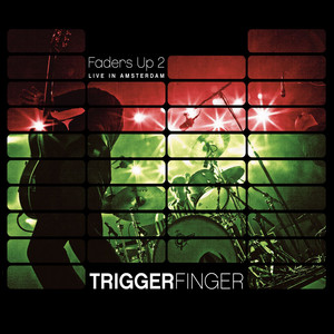 Triggerfinger - Faders Up 2