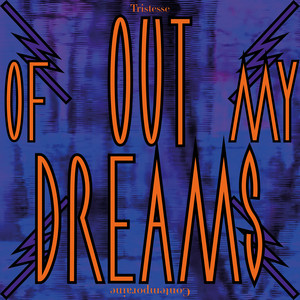 Tristesse Contemporaine - Out Of My Dreams