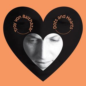 Troy Von Balthazar - Dots & Hearts