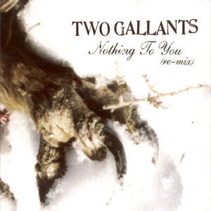 Two Gallants - Nothing To You Remix