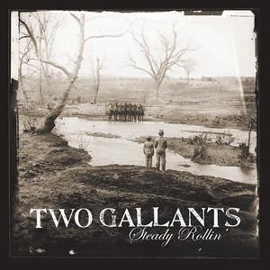 Two Gallants - Steady Rollin'