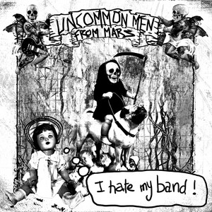 UncommonMenFromMars - I Hate My Band!