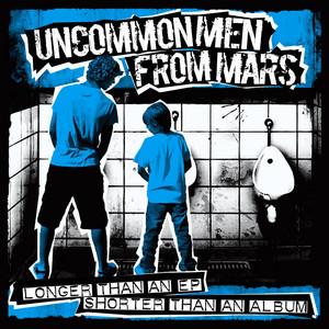 UncommonMenFromMars - Longer Than An Ep, Shorter Than An Album