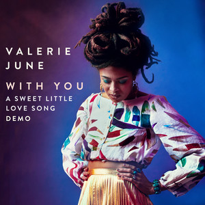 Valerie June - With You – A Sweet Little Love Song Demo