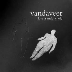 Vandaveer - Love Is Melancholy